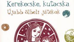 Kerekecske, kutacska – gyermekjáték-kiadvány jelent meg pedagógusoknak és szülőknek
